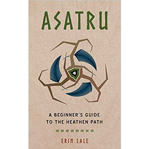 Asatru, Beginer's guide to the heathen path by Erin Lale