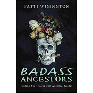 Badass Ancestors by Patti Wigington