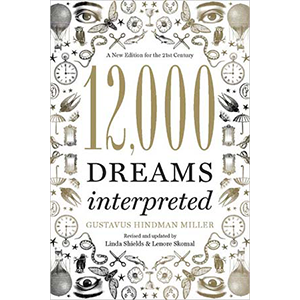 12,000 Dreams Interpreted by Gustavus Hindman Miller - Wiccan Place