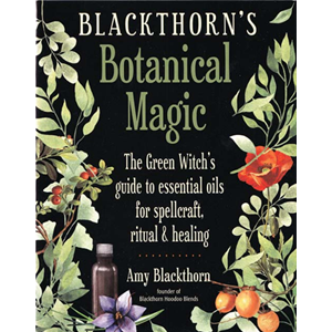 Blackthorn's Botanical Magic by Amy Blackthorn - Wiccan Place