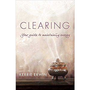 Clearing your guide to Healthy Energy by Kerrie Erwin - Wiccan Place