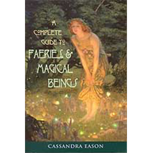 Complete guide to Faeries and Magical Beings by Cassandra Eason - Wiccan Place