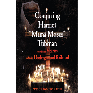 Conjuring Harriet Mama Moses Tubman by Witchdoctor Utu - Wiccan Place