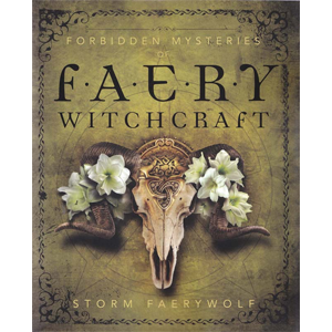 Forbidden Mysteries of Faery Witchcraft by Storm Faerywolf - Wiccan Place
