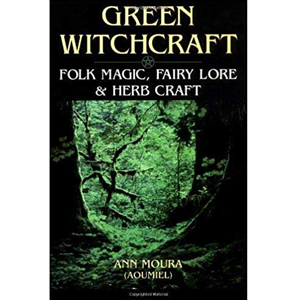 Green Witchcraft by Ann Moura - Wiccan Place