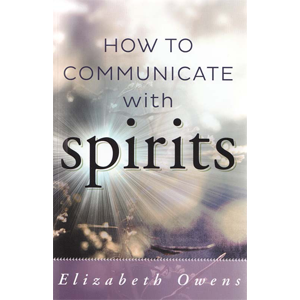 How to Communicate with Spirits by Elizabeth Owens - Wiccan Place