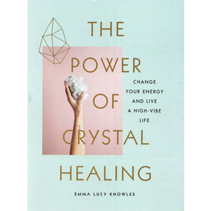 Power of Crystal Healing by Emma Lucy Knowles