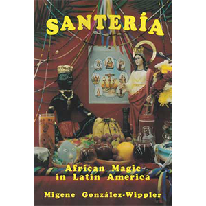 Santeria: African Magic in Latin America by Migene Gonzalez-Wippler - Wiccan Place