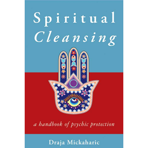 Spiritual Cleansing, Psychic Protection by Draja Mickaharic - Wiccan Place