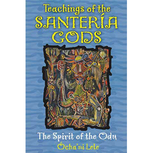 Teachings of the Santeria Gods by Ocha'ni Lele - Wiccan Place