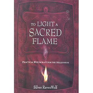 To Light A Sacred Flame by Silver Ravenwolf - Wiccan Place