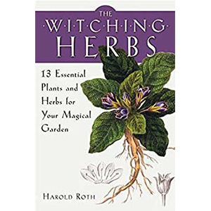 Witching Herbs, 13 Essential Plants & Herbs by Harold Roth - Wiccan Place