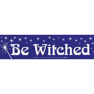 Be Witched bumper sticker - Wiccan Place
