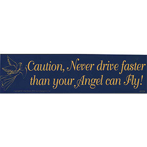 Caution, Never Drive Faster Than Your Angel Can Fly bumper sticker