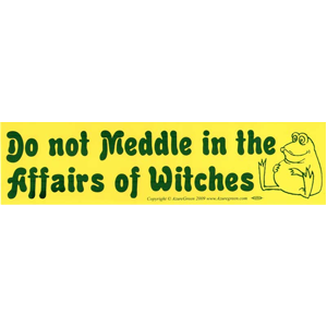 Do Not Meddle in the Affairs of Witches bumper sticker