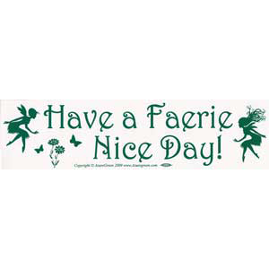 Have a Faerie Nice Day Bumper Sticker - Wiccan Place