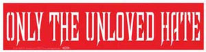 Only the Unloved Hate Bumper Sticker - Wiccan Place