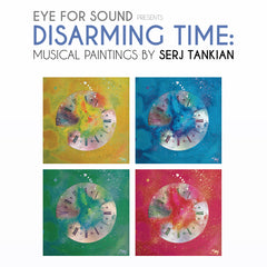 Eye For Sound Presents: Disarming Time Musical Paintings by Serj Tankian