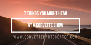 7 Things you might hear at a Corvette show