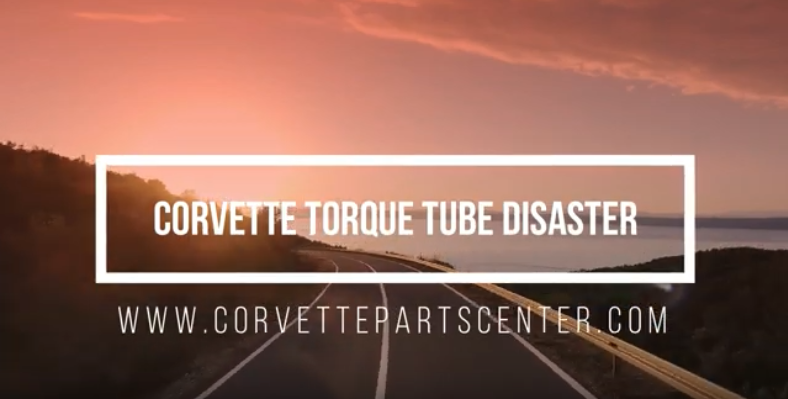 Corvette Torque Tube Disaster