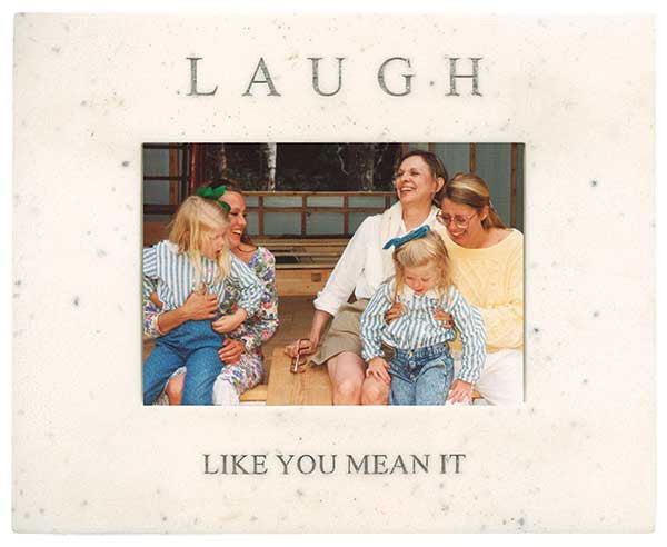 Laugh Like You Mean It <BR> 7.75W x 6.25H x .5D