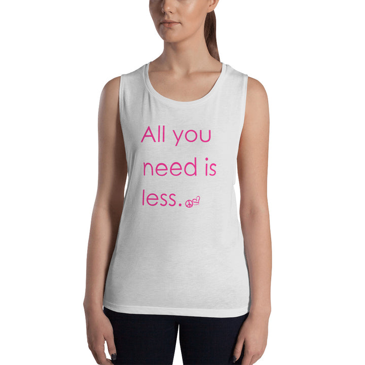 All you need is Less. Ladies' Muscle Tank - PeaceLoveYogaShop, YogaBellies, PeaceLoveYogaMat, PeaceLoveYogaBellies, Cherylyogabelle
