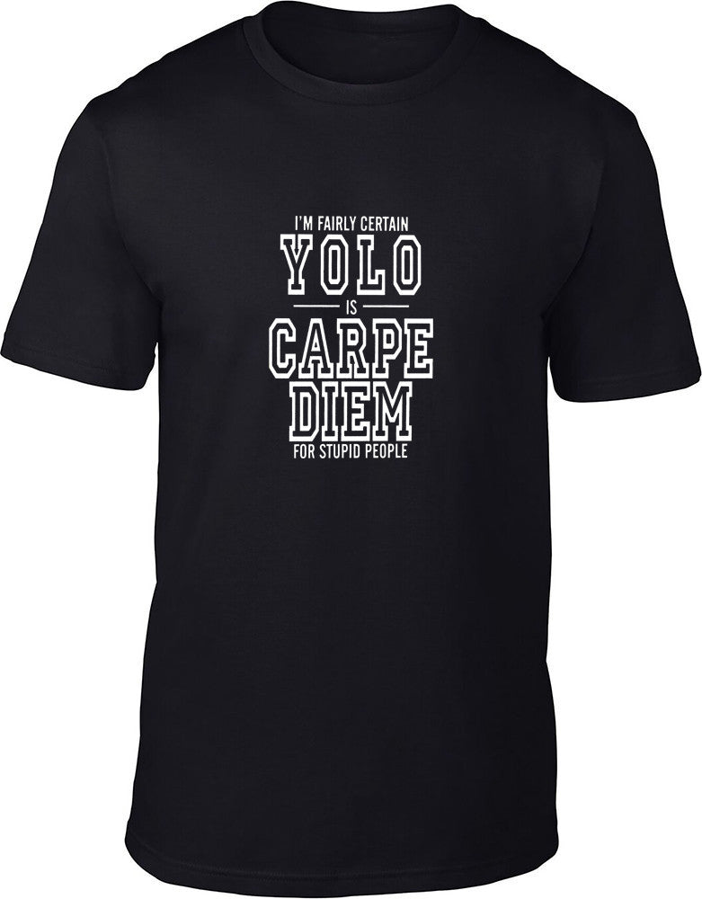 YOLO is Carpe Diem for stupid people Mens T-Shirt