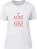 Home is where the wine is Ladies T-Shirt
