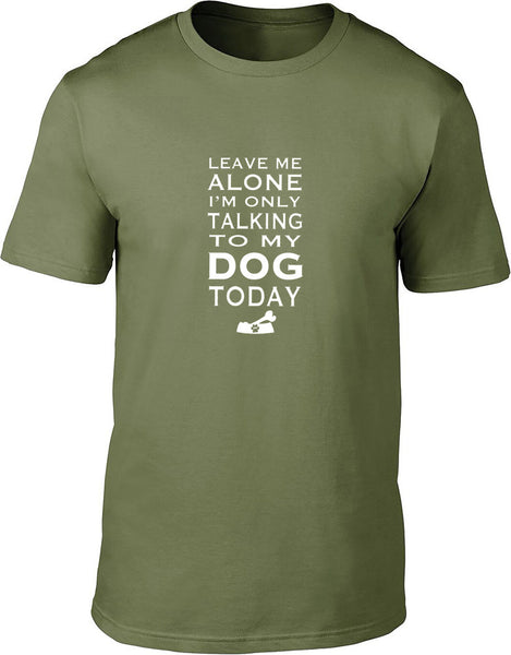 Leave me alone I'm only talking to my dog today Mens T-Shirt