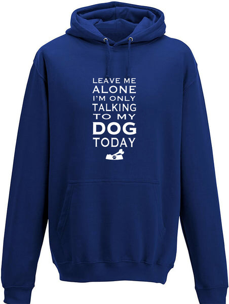 Leave me alone I'm only talking to my dog today Adults Hoodie