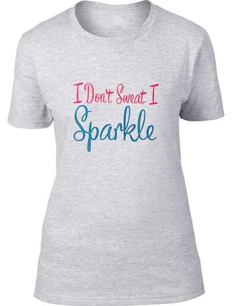 I don't sweat I sparkle Ladies T-Shirt