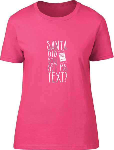 Santa Did you get my text Ladies T-Shirt