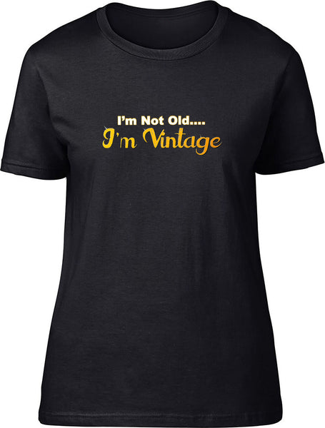 I'm not old I'm vintage Ladies T-Shirt