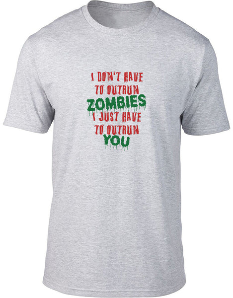 I don't have to out run zombies I just need to out run you Mens T-Shirt