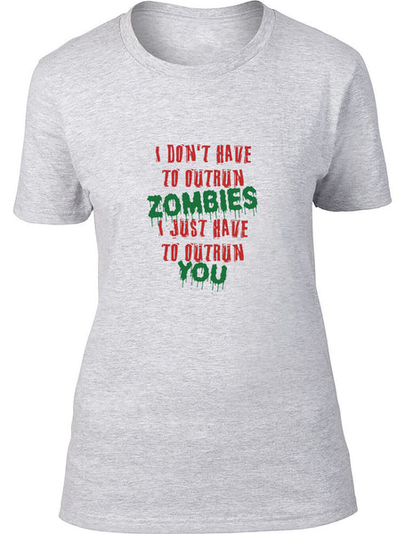 I don't have to out run zombies I just need to out run you Ladies T-Shirt