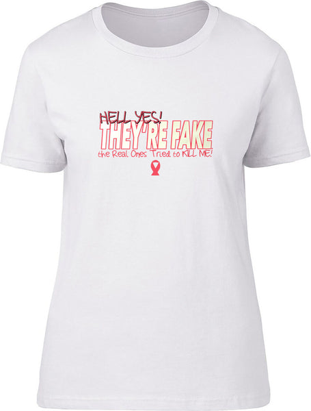 Hell yes they're fake Ladies T-Shirt