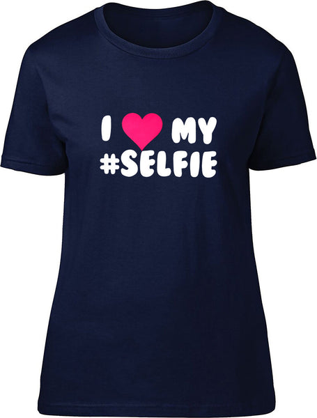 I love my #selfie Ladies T Shirt