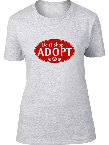 Don't shop Adopt Ladies T-Shirt