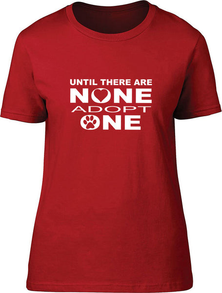 Until there are none adopt one Ladies T-Shirt