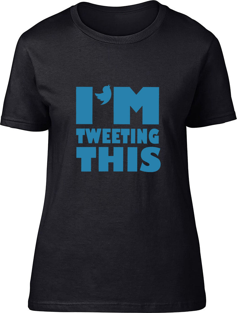 I'm tweeting this Ladies T-Shirt