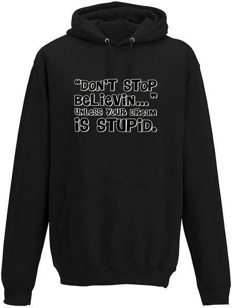 Don't stop believin unless your dream is stupid Adults Hoodie