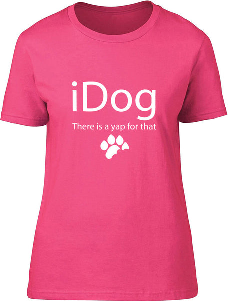iDog There is a yap for that Ladies T-Shirt