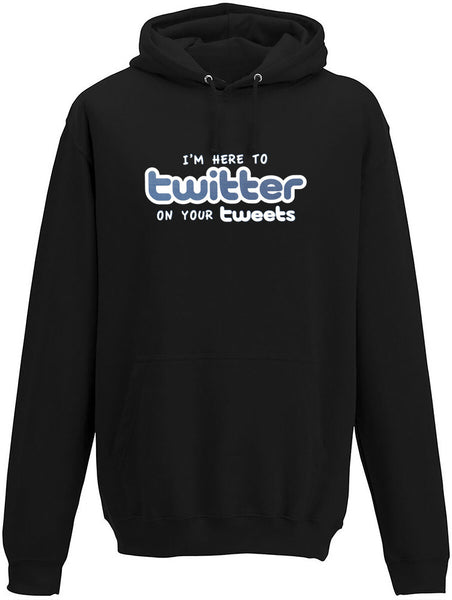 I'm here to twitter on your tweets Adults Hoodie