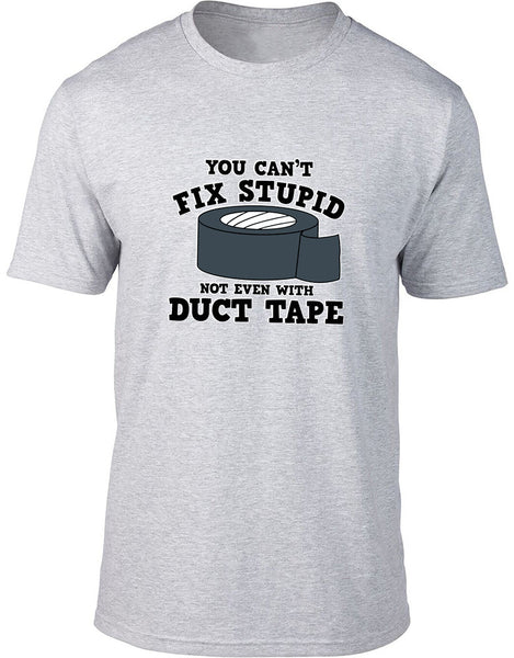 Can't fix stupid not even with Duct Tape Mens T-Shirt