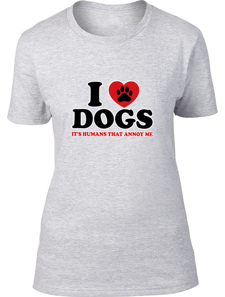 I love dogs it's humans that annoy me Ladies T-Shirt