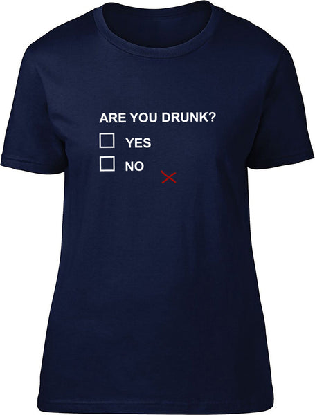 Are you drunk Ladies T-Shirt