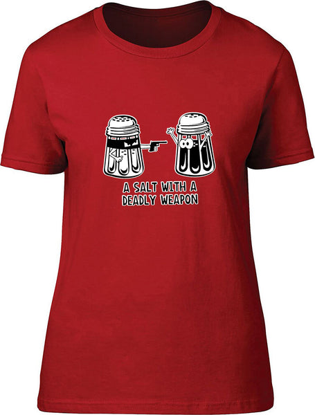 A Salt with a deadly weapon Ladies T-Shirt