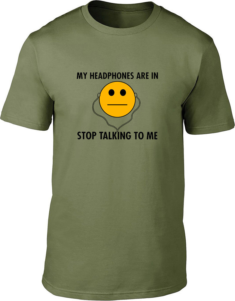 My headphones are in Stop Talking to me Mens T-Shirt