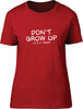 Don't grow up it's a trap Ladies T-Shirt