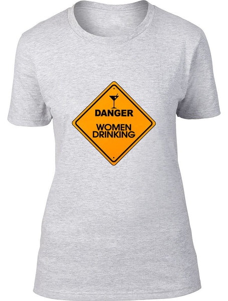 Danger Women Drinking Ladies T-Shirt
